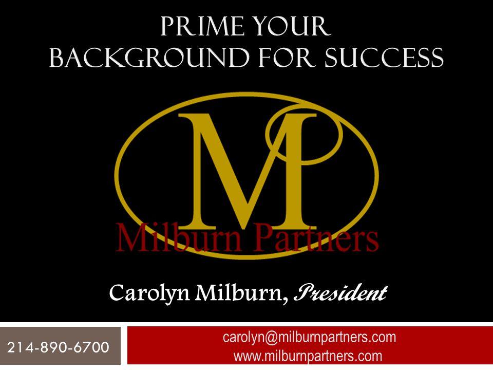 Carolyn Milburn, President carolyn@milburnpartners.com www.milburnpartners.com 214-890-6700