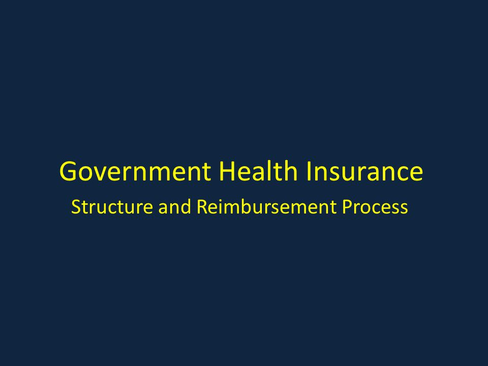 Government Health Insurance Structure and Reimbursement Process