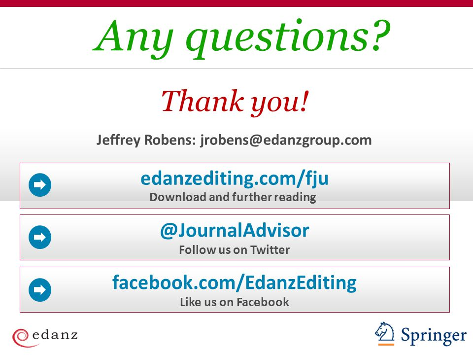 Thank you! Any questions? Follow us on Twitter @JournalAdvisor Like us on Facebook facebook.com/EdanzEditing Download and further reading edanzediting
