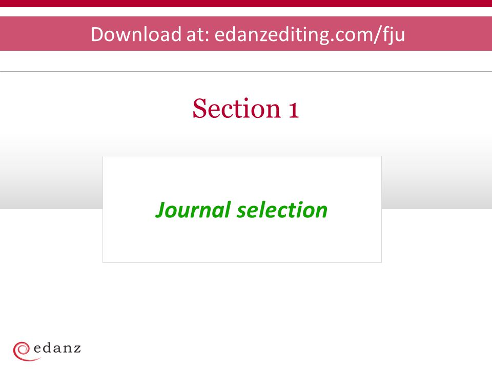 Journal selection Section 1 Download at: edanzediting.com/fju