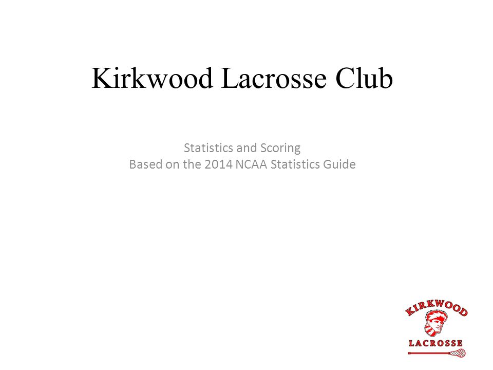Kirkwood Lacrosse Club Statistics and Scoring Based on the 2014 NCAA Statistics Guide