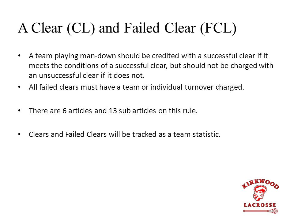 A Clear (CL) and Failed Clear (FCL) A team playing man-down should be credited with a successful clear if it meets the conditions of a successful clear, but should not be charged with an unsuccessful clear if it does not.