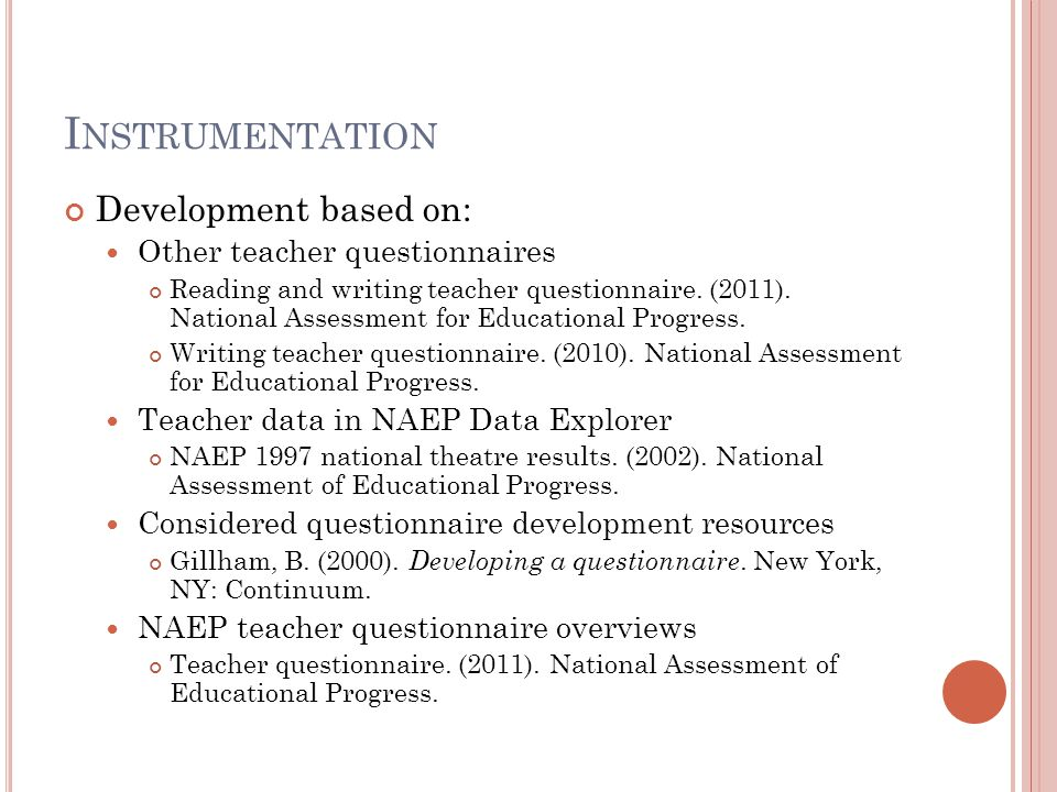 I NSTRUMENTATION Development based on: Other teacher questionnaires Reading and writing teacher questionnaire.