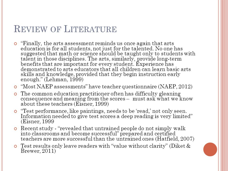 R EVIEW OF L ITERATURE While teachers' completion of the questionnaire is voluntary, NAEP encourages their participation since their responses make the NAEP assessment more accurate and complete (Teacher Questionnaire, 2011) Covers: teaching experience, certifications, degrees, major and minor fields of study, coursework in education, course work in specific subject areas, the amount of in-service training, the extent of control over instructional issues, and the availability of resources for the classroom (Teacher Questionnaire, 2011) pre- and in-service training, the ability level of the students in the class, the length of homework assignments, use of particular resources, and how students are assigned to particular classes (Teacher Questionnaire, 2011)