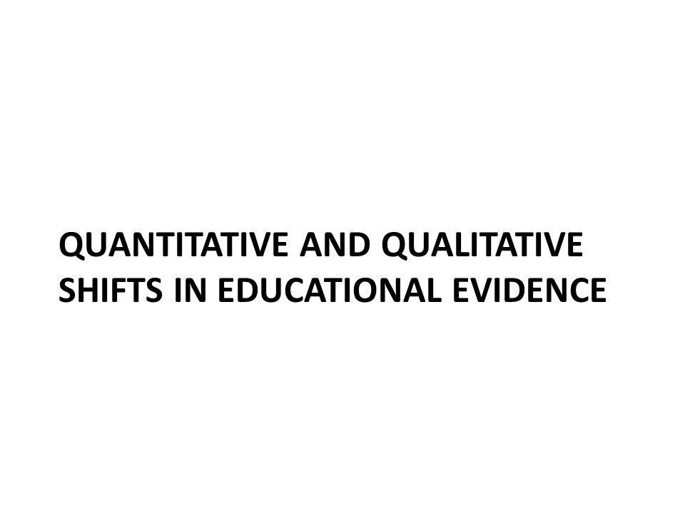 QUANTITATIVE AND QUALITATIVE SHIFTS IN EDUCATIONAL EVIDENCE