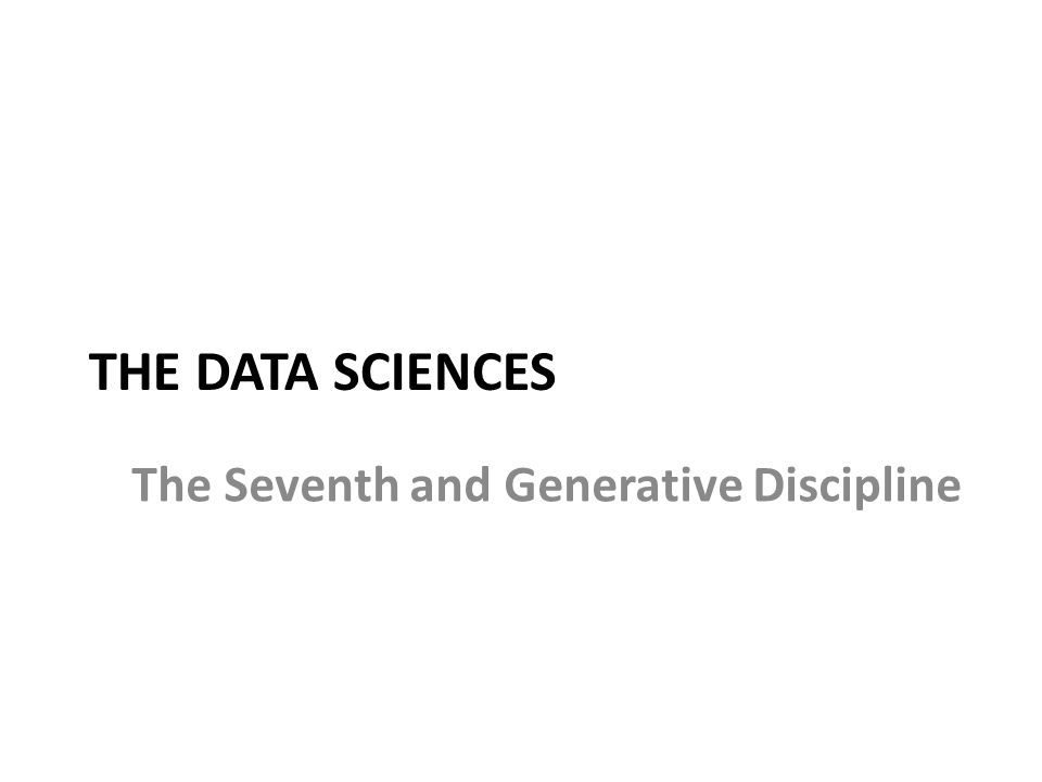 THE DATA SCIENCES The Seventh and Generative Discipline