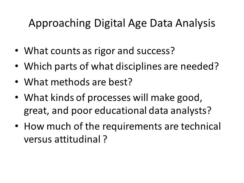 Approaching Digital Age Data Analysis What counts as rigor and success.