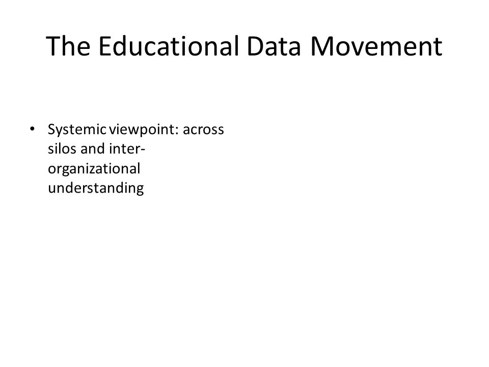 The Educational Data Movement Systemic viewpoint: across silos and inter- organizational understanding