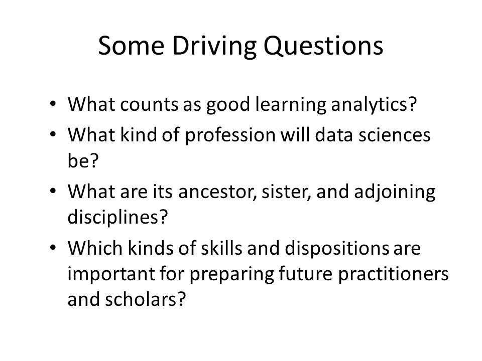 Some Driving Questions What counts as good learning analytics.