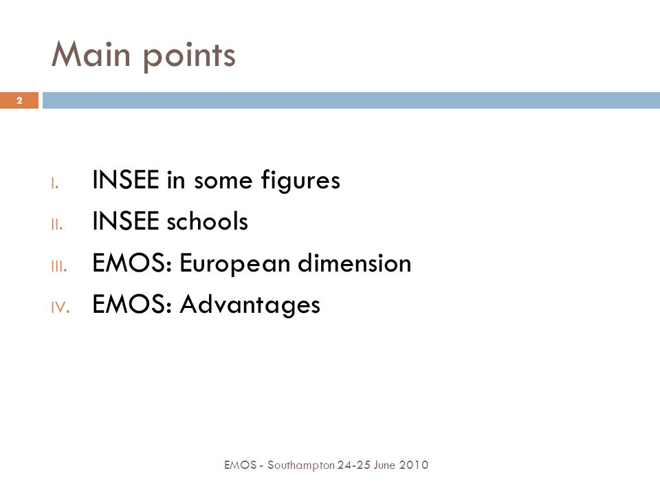 I – INSEE in some figures EMOS - Southampton 24-25 June 2010 3 INSEE Statistical Services Ministries (SSM) TOTAL category A (ENSAE+ENSAI) (high-level statistician- economist) 1726 661 2387 29.389.6 36.0 category B (CEFIL) (average-level statistician) 2291592350 38.98.0 35.4 category C 1875181893 31.82.428.6 Total 58927386630 100.0