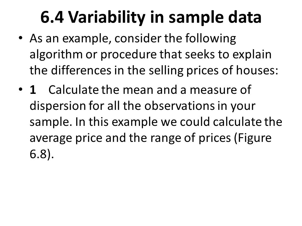 As an example, consider the following algorithm or procedure that seeks to explain the differences in the selling prices of houses: 1 Calculate the me