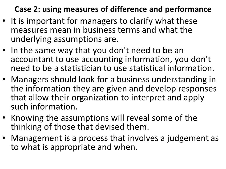 Case 2: using measures of difference and performance It is important for managers to clarify what these measures mean in business terms and what the u