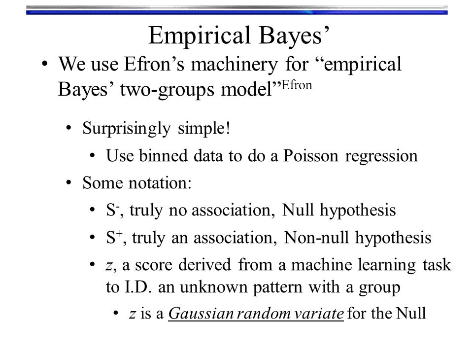 Empirical Bayes' From Bayes' Theorem we can get Efron : Estimated probability of not a true match given the algorithms output z-score associated with its match Names: Posterior error probability (PEP) Kall Local false discovery rate (lfdr) Efron Suggested interpretation for casework: We agree with Gelaman and Shalizi Gelman : = Estimated believability of machine made association …posterior model probabilities …[are]… useful as tools for prediction and for understanding structure in data, as long as these probabilities are not taken too seriously.