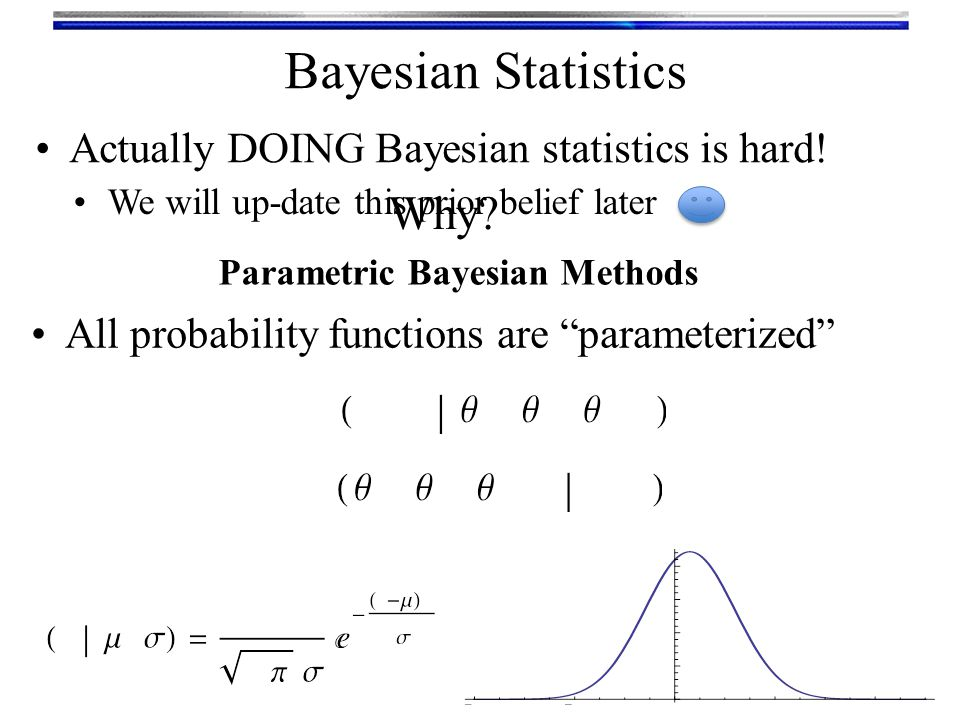 Bayesian Statistics We have a prior belief for the value of the mean We observe some data What can we say about the mean now.