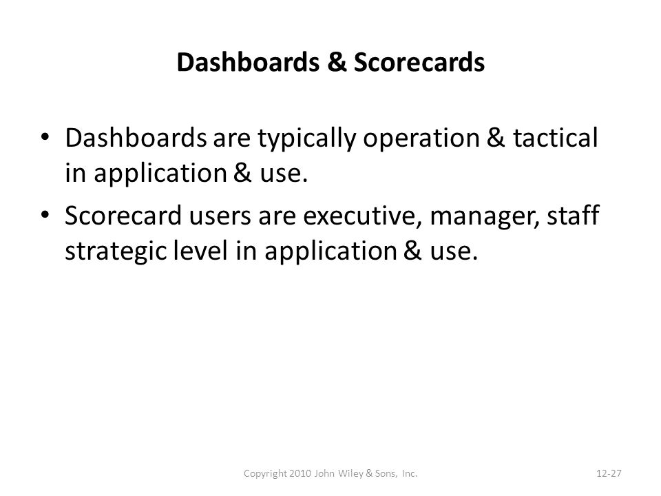 Dashboards & Scorecards Dashboards are typically operation & tactical in application & use.