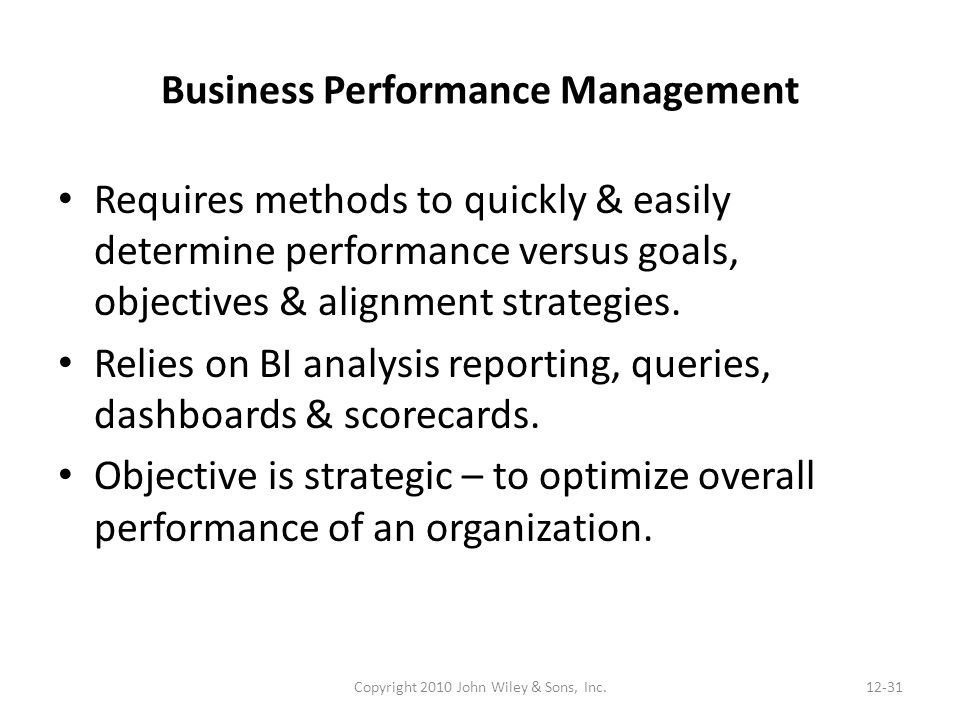 Business Performance Management Requires methods to quickly & easily determine performance versus goals, objectives & alignment strategies.