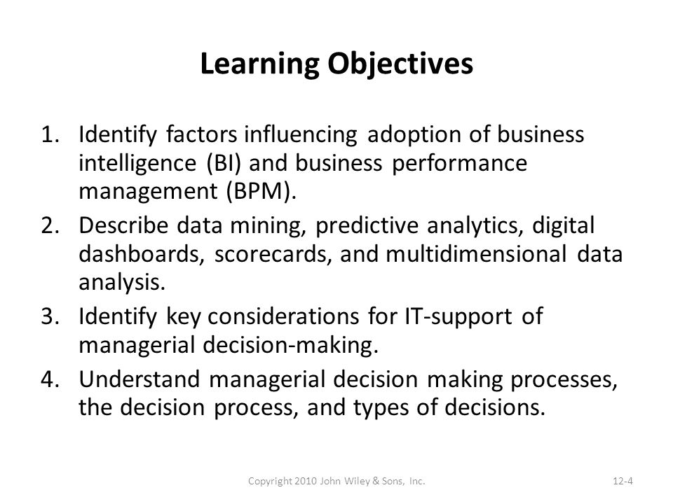 Learning Objectives 1.Identify factors influencing adoption of business intelligence (BI) and business performance management (BPM). 2.Describe data m