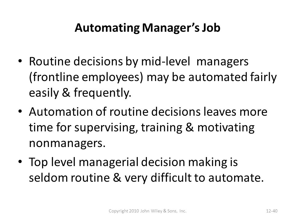 Automating Manager's Job Routine decisions by mid-level managers (frontline employees) may be automated fairly easily & frequently.