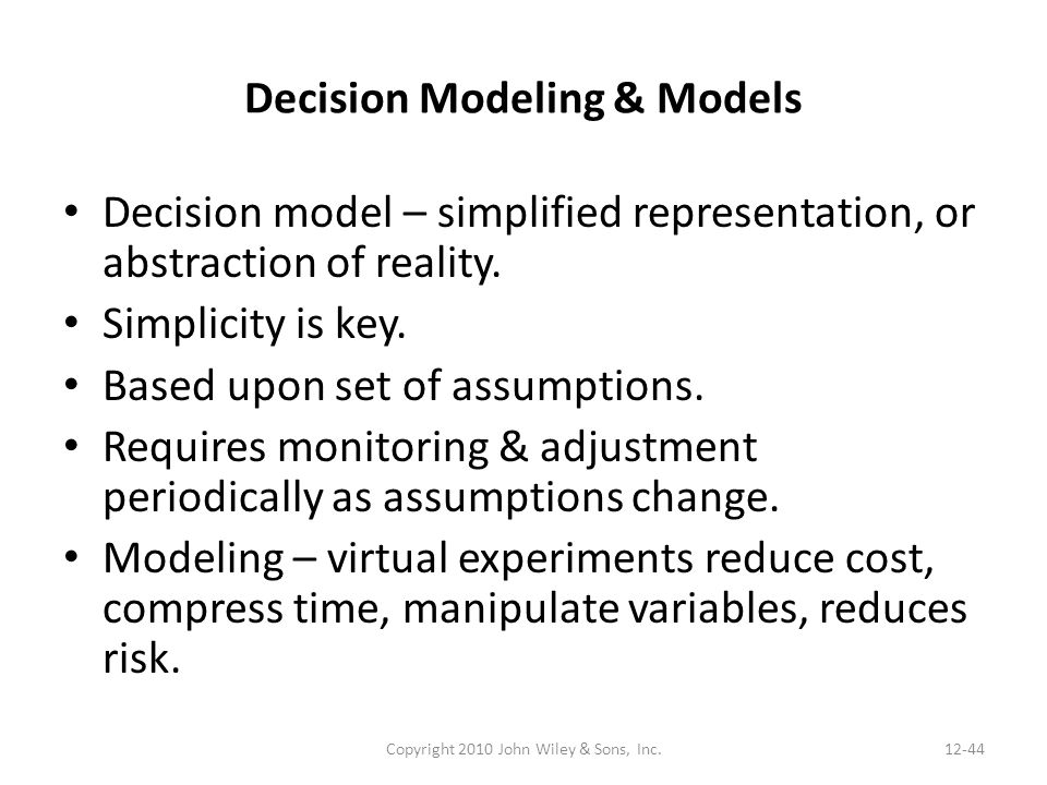Decision Modeling & Models Decision model – simplified representation, or abstraction of reality.
