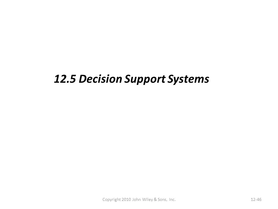 Copyright 2010 John Wiley & Sons, Inc.12-46 12.5 Decision Support Systems