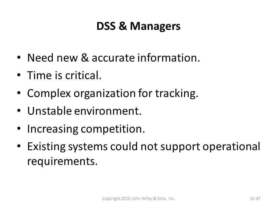 DSS & Managers Need new & accurate information. Time is critical.