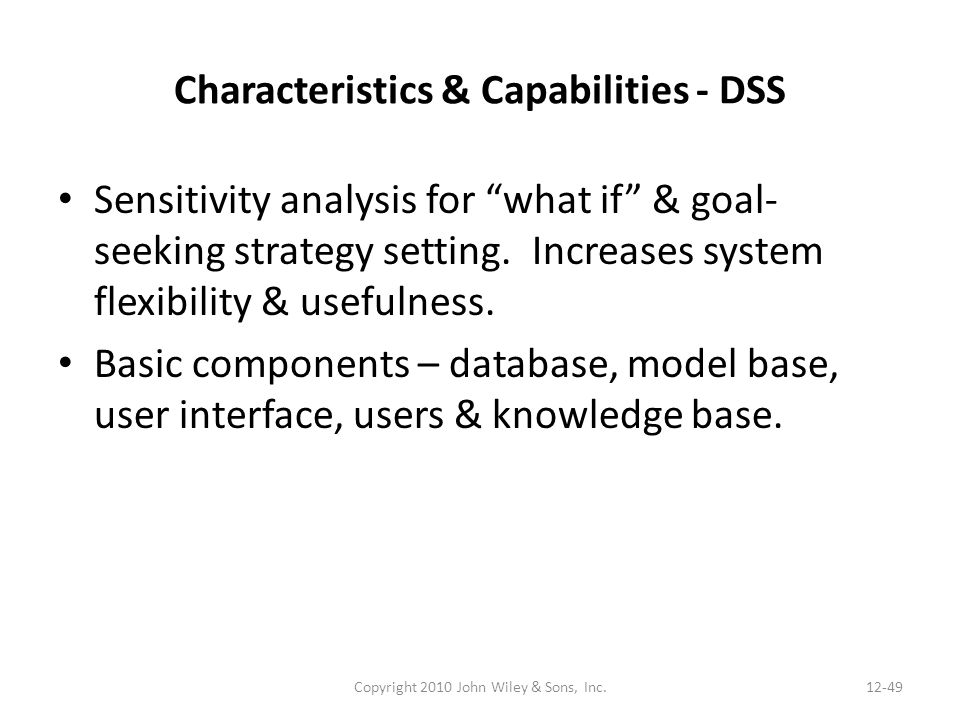 Characteristics & Capabilities - DSS Sensitivity analysis for what if & goal- seeking strategy setting.