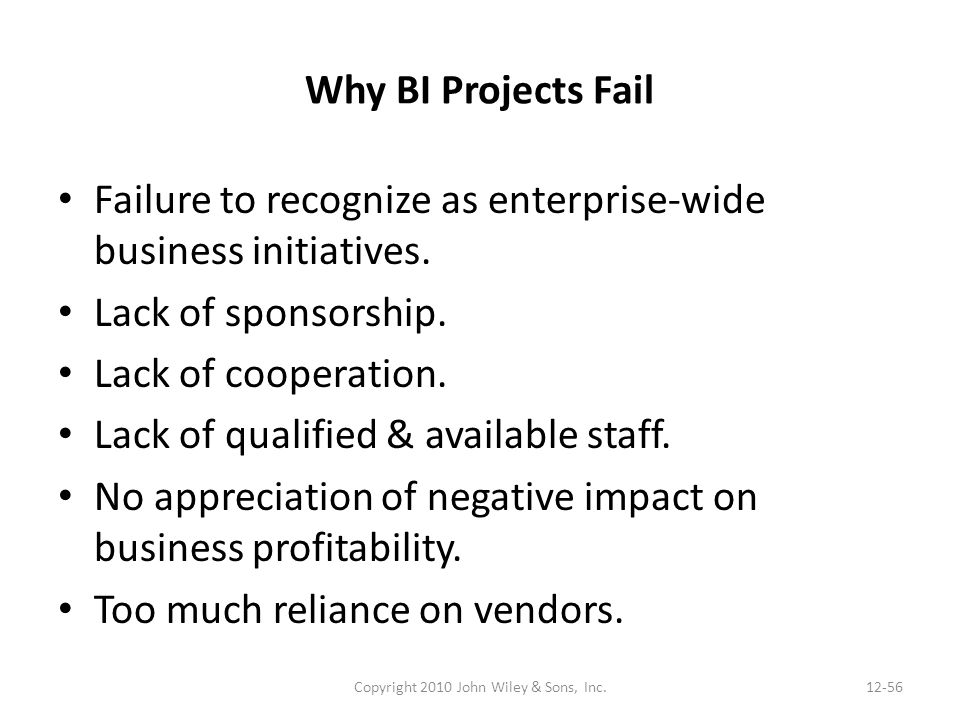 Why BI Projects Fail Failure to recognize as enterprise-wide business initiatives.