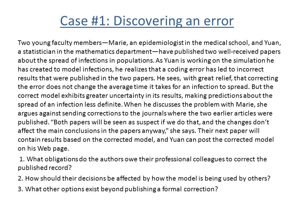 Case #1: Discovering an error Two young faculty members—Marie, an epidemiologist in the medical school, and Yuan, a statistician in the mathematics de