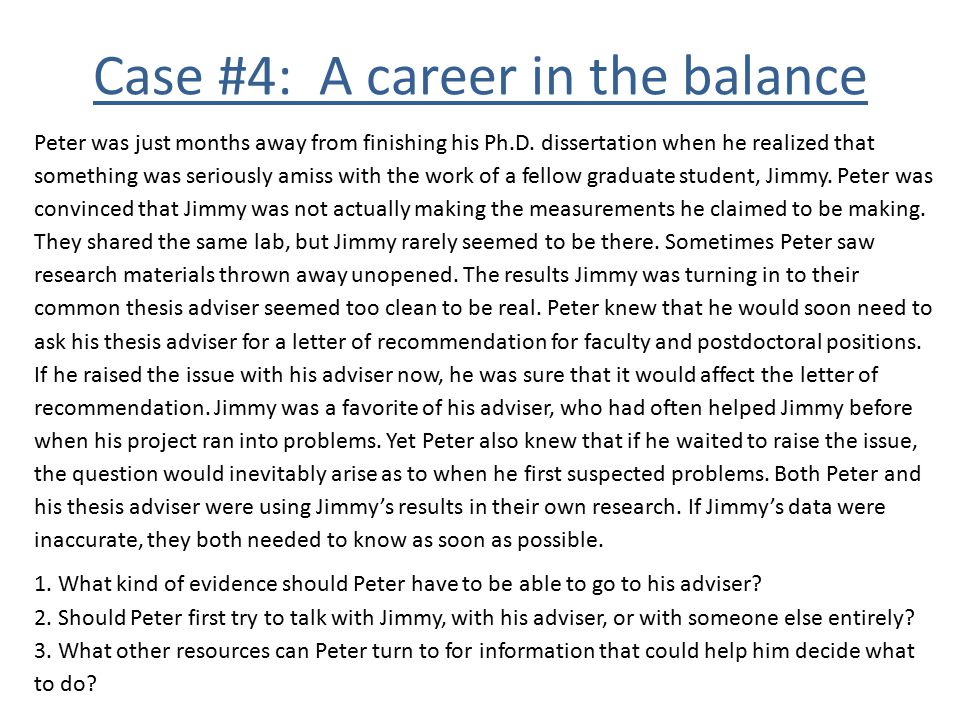 Case #4: A career in the balance Peter was just months away from finishing his Ph.D. dissertation when he realized that something was seriously amiss