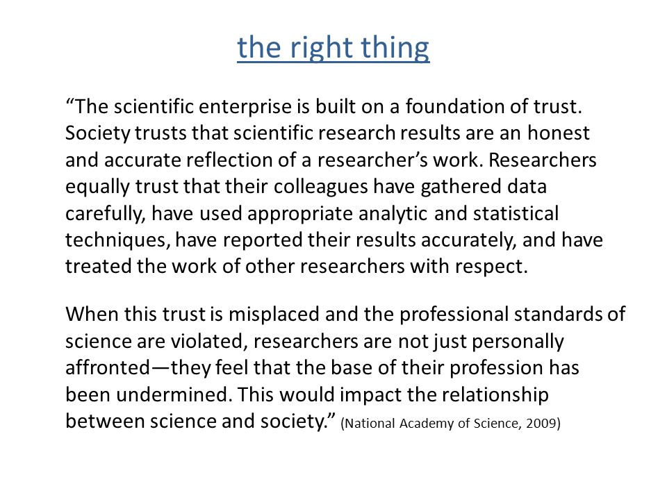 "the right thing ""The scientific enterprise is built on a foundation of trust. Society trusts that scientific research results are an honest and accura"