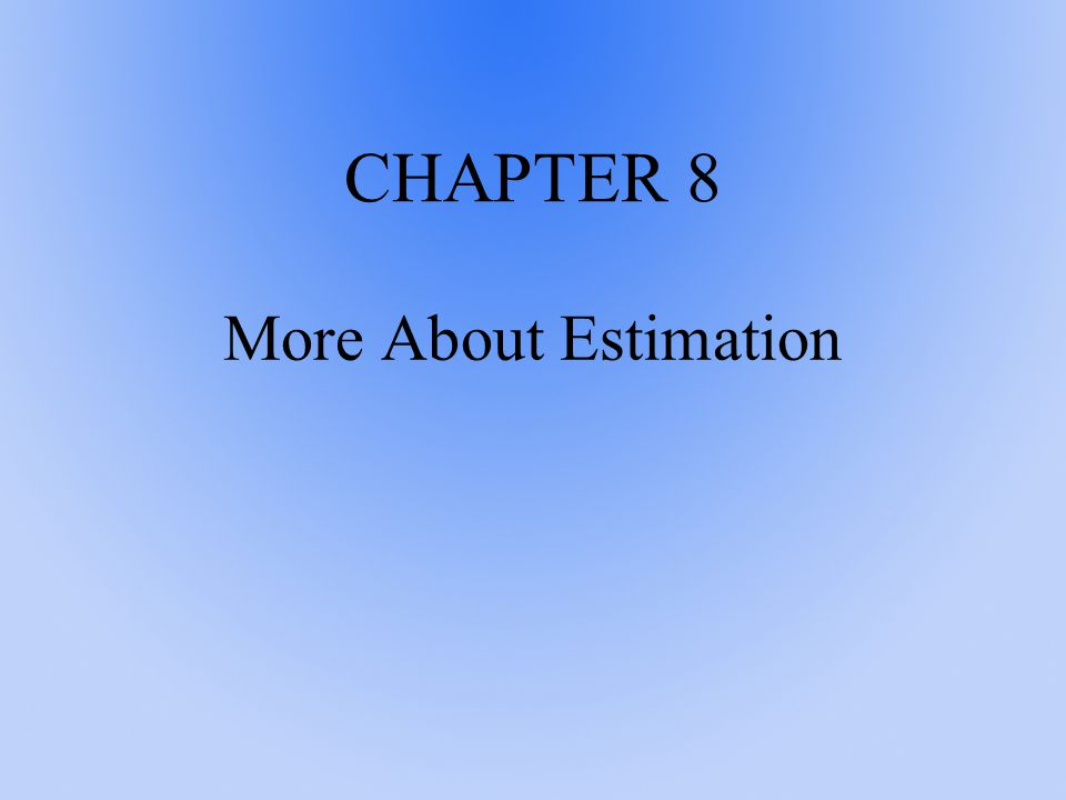 CHAPTER 8 More About Estimation