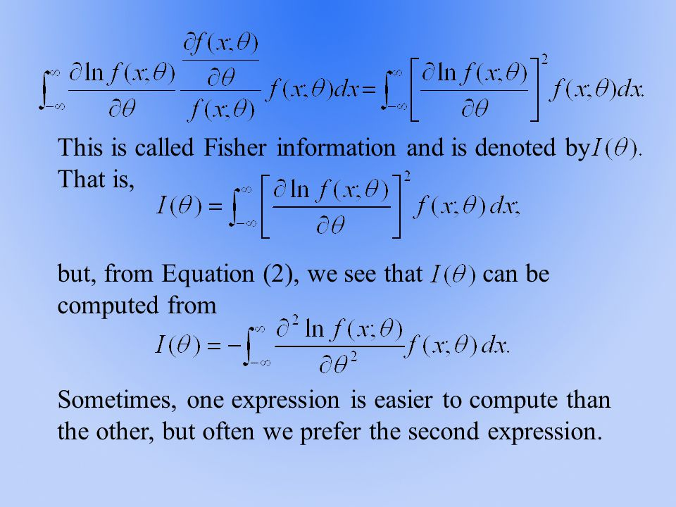 This is called Fisher information and is denoted by That is, but, from Equation (2), we see that can be computed from Sometimes, one expression is eas