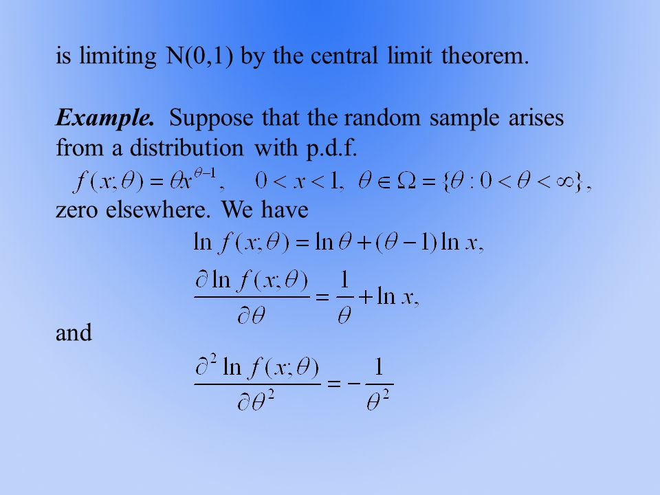 is limiting N(0,1) by the central limit theorem. Example. Suppose that the random sample arises from a distribution with p.d.f. zero elsewhere. We hav