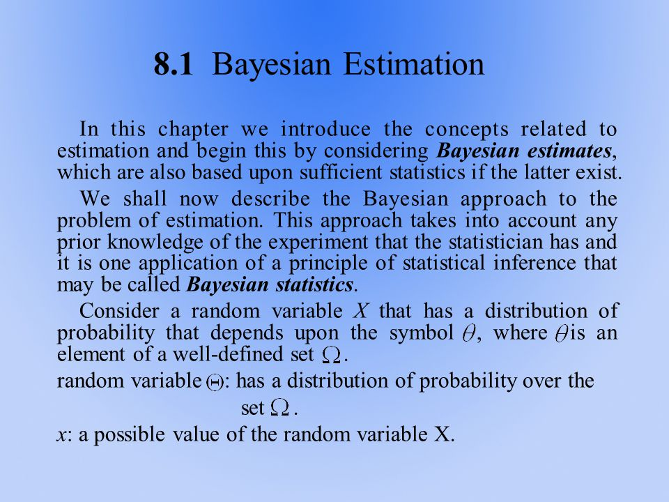 8.1 Bayesian Estimation In this chapter we introduce the concepts related to estimation and begin this by considering Bayesian estimates, which are al