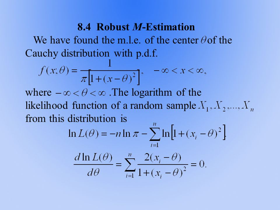 8.4 Robust M-Estimation We have found the m.l.e.