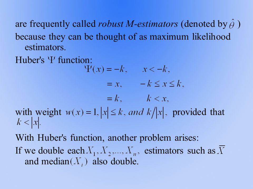 are frequently called robust M-estimators (denoted by ) because they can be thought of as maximum likelihood estimators.