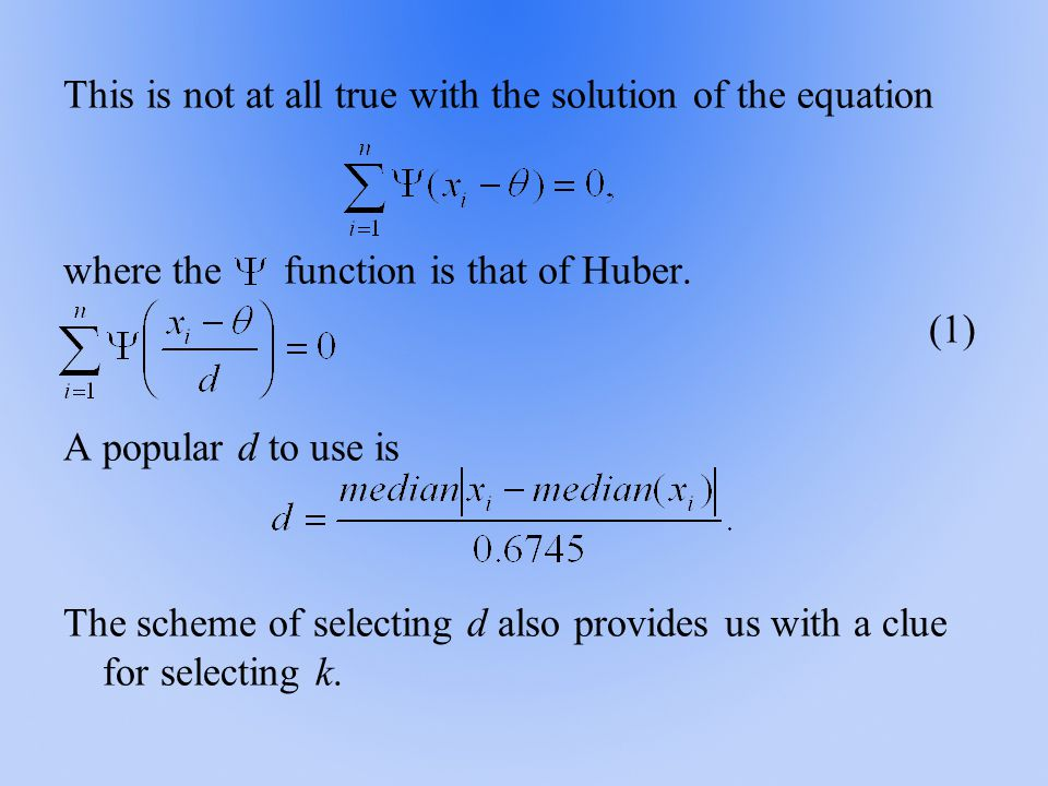 This is not at all true with the solution of the equation where the function is that of Huber. (1) A popular d to use is The scheme of selecting d als