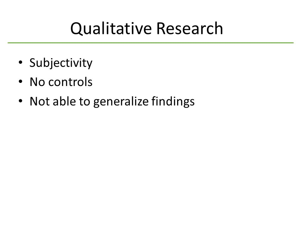 Qualitative Research Subjectivity No controls Not able to generalize findings