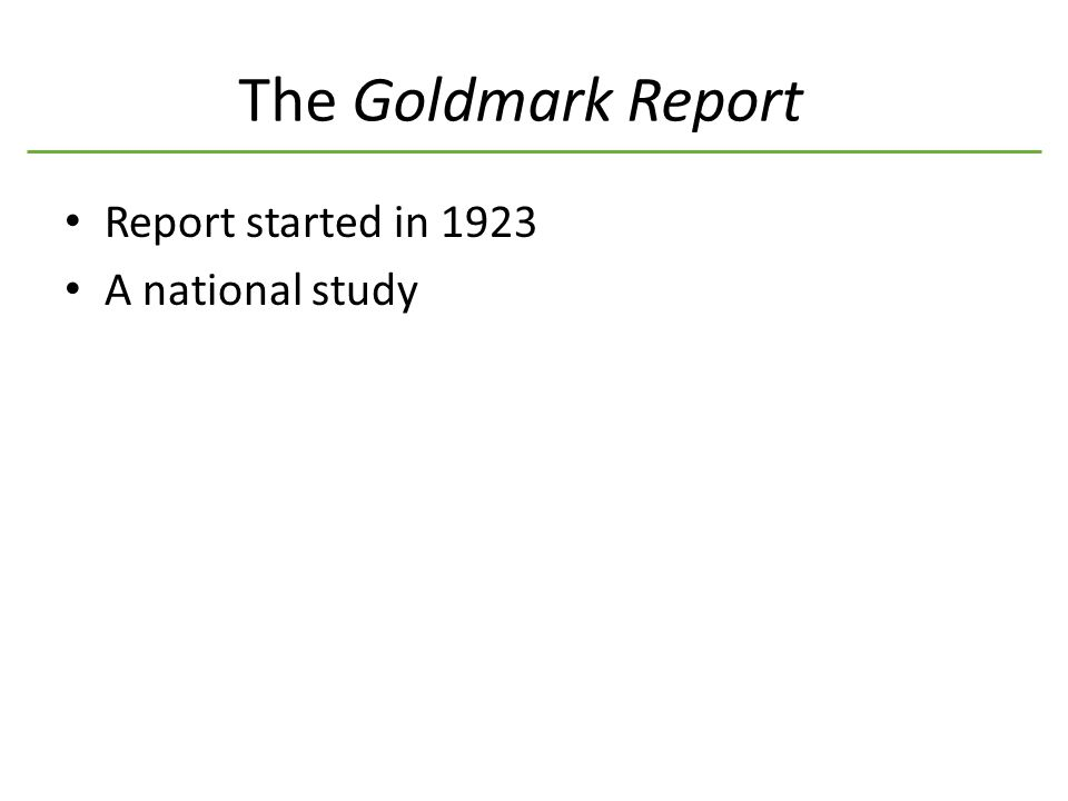 The Goldmark Report Report started in 1923 A national study