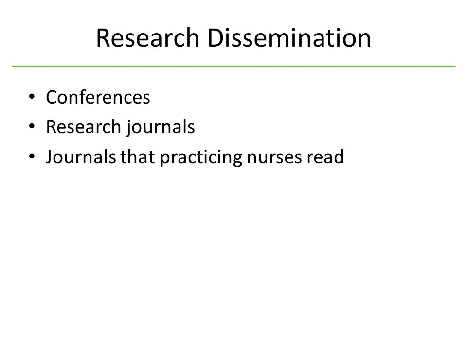 Research Dissemination Conferences Research journals Journals that practicing nurses read