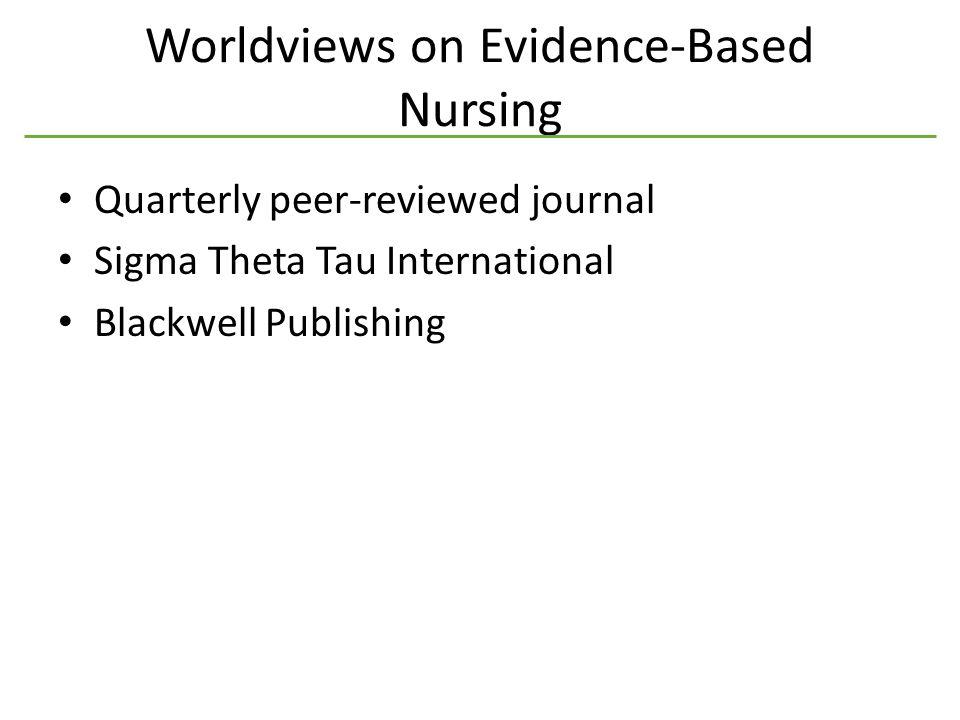 Worldviews on Evidence-Based Nursing Quarterly peer-reviewed journal Sigma Theta Tau International Blackwell Publishing