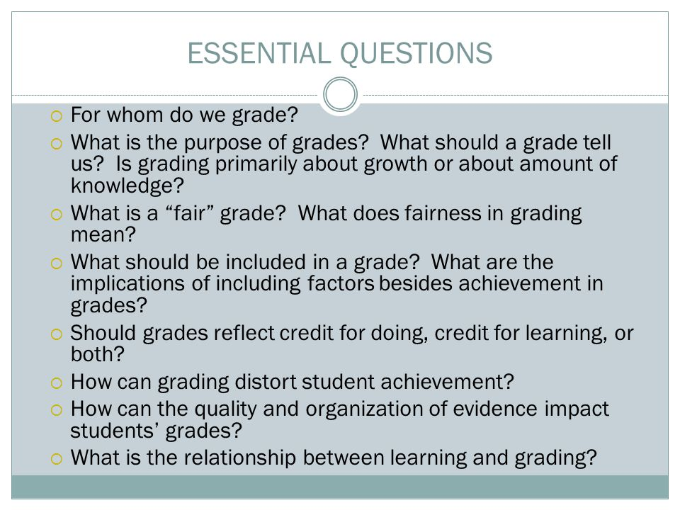 ESSENTIAL QUESTIONS  For whom do we grade.  What is the purpose of grades.