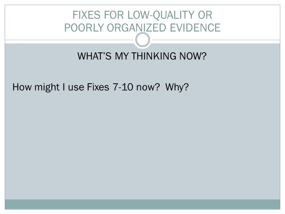 WHAT'S MY THINKING NOW. How might I use Fixes 7-10 now.