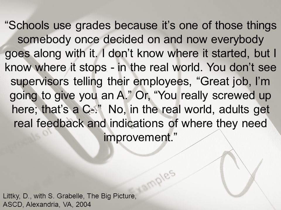 Schools use grades because it's one of those things somebody once decided on and now everybody goes along with it.