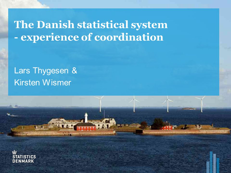 The Danish statistical system - experience of coordination Lars Thygesen & Kirsten Wismer