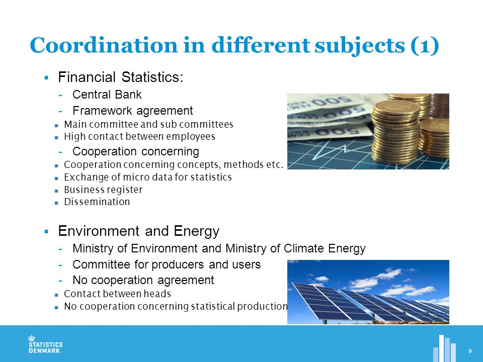  Financial Statistics: -Central Bank -Framework agreement Main committee and sub committees High contact between employees -Cooperation concerning Cooperation concerning concepts, methods etc.