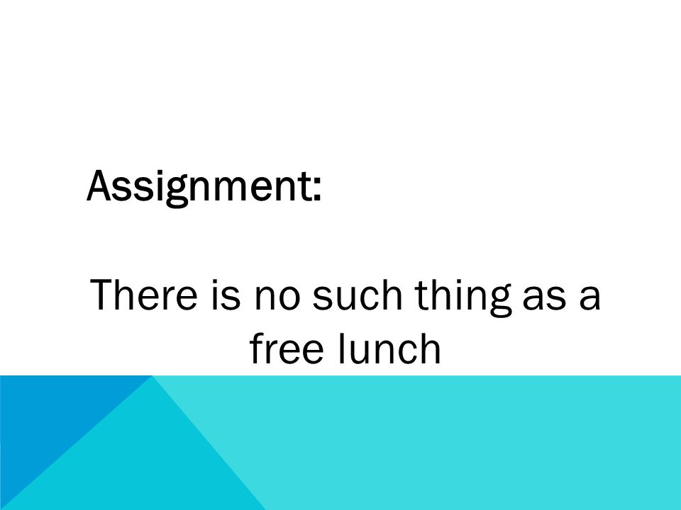 Assignment: There is no such thing as a free lunch