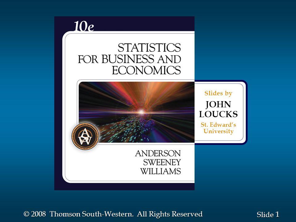 1 1 Slide © 2008 Thomson South-Western. All Rights Reserved Slides by JOHN LOUCKS St. Edward's University