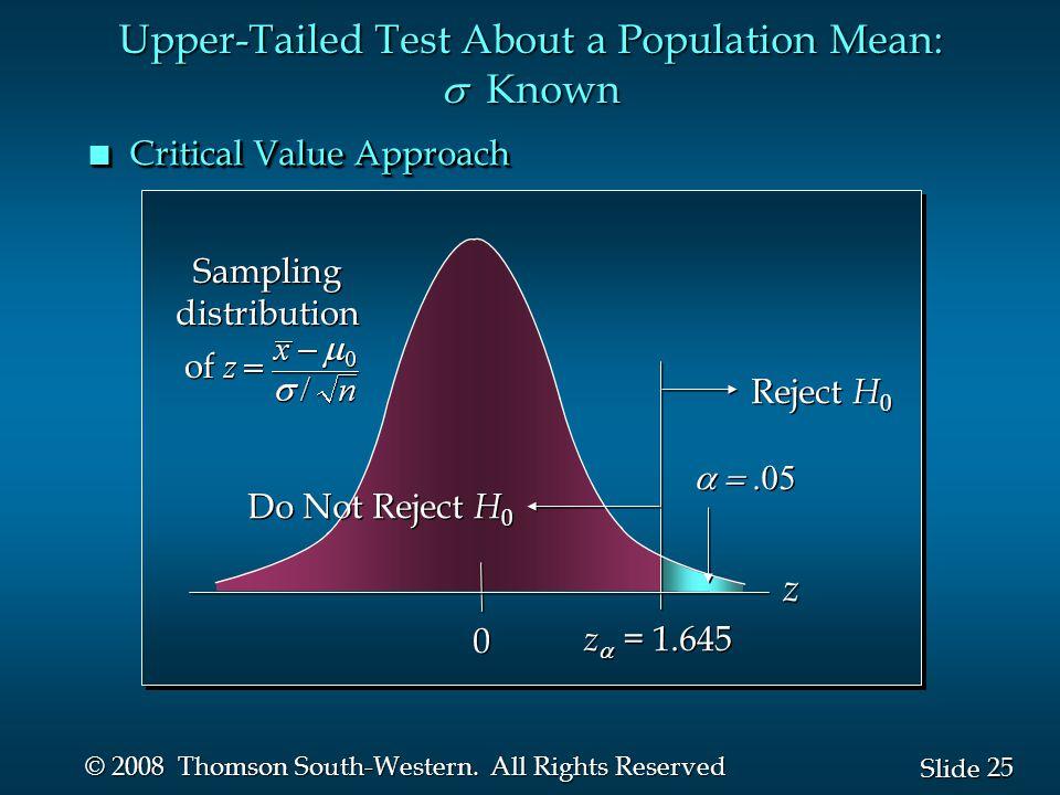25 Slide © 2008 Thomson South-Western. All Rights Reserved  0 0 z  = 1.645 Reject H 0 Do Not Reject H 0 z Sampling distribution of Sampling di