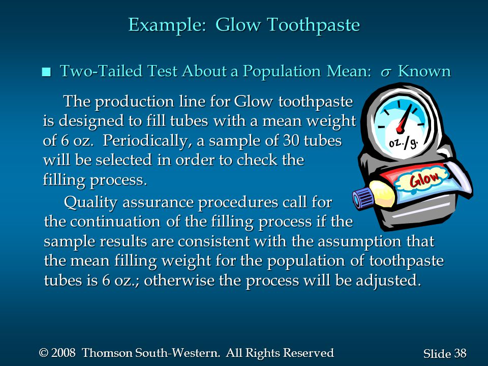 38 Slide © 2008 Thomson South-Western. All Rights Reserved Example: Glow Toothpaste Two-Tailed Test About a Population Mean:  Known Two-Tailed Test A